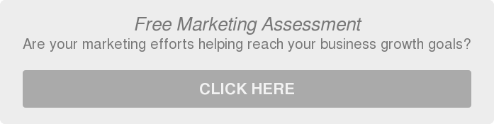 Free Marketing Assessment  Are your marketing efforts helping reach your business growth goals?   CLICK HERE